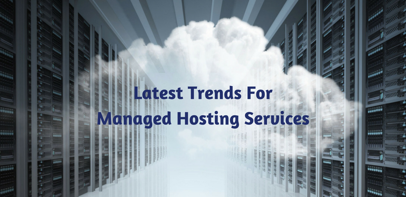 Latest Trends For Managed Hosting Services