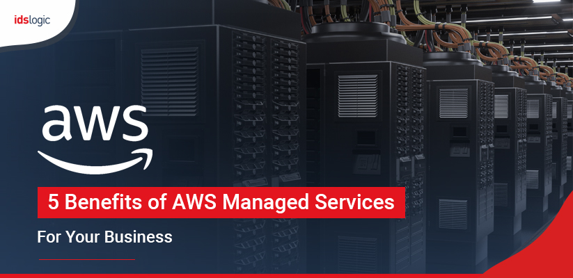 5 Benefits of AWS Managed Services for Your Business
