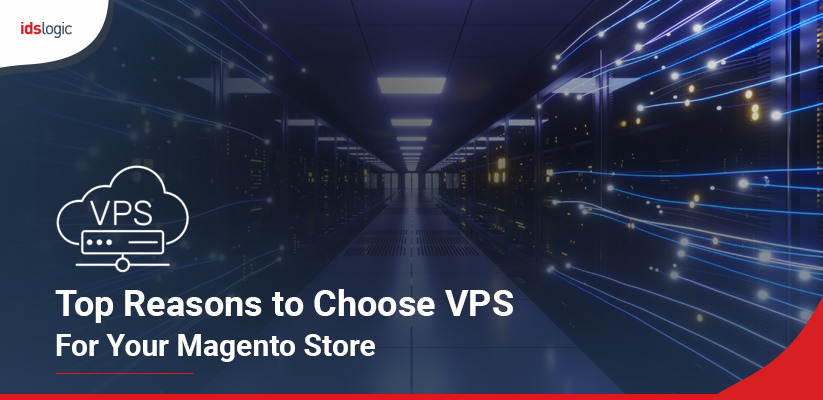 Top Reasons to Choose VPS for Your Magento Store