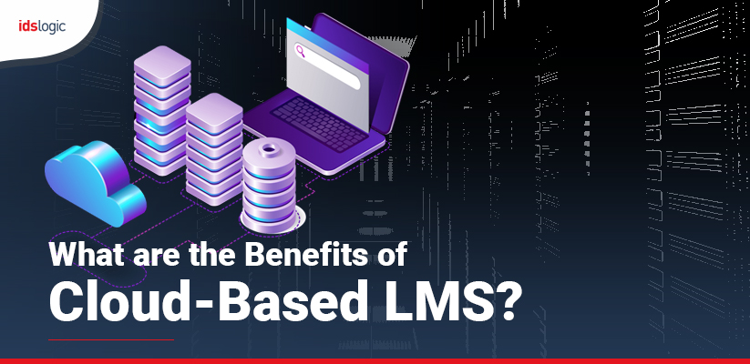What are the Benefits of Cloud-Based LMS